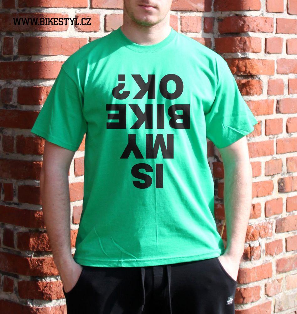 pánské triko IS MY BIKE OK? bikestyl green